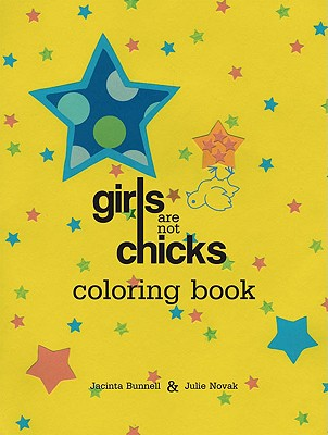 Girls Are Not Chicks Coloring Book By Bunnell, Jacinta/ Novak, Julie